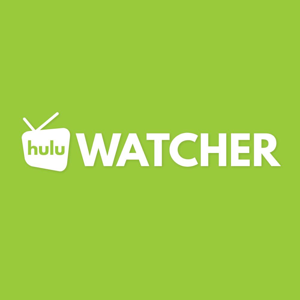 Hulu Watcher - Hulu Streaming News, Originals, Rumors and More