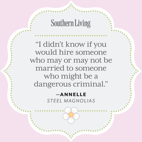 Living Quotes | 25 Colorful Quotes From Steel Magnolias Southern Living